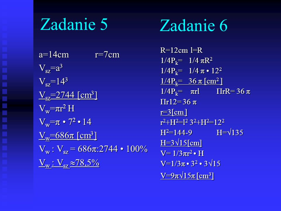Zadanie 5 Zadanie 6 a=14cm r=7cm Vsz=a3 Vsz=143 Vsz=2744 [cm3]